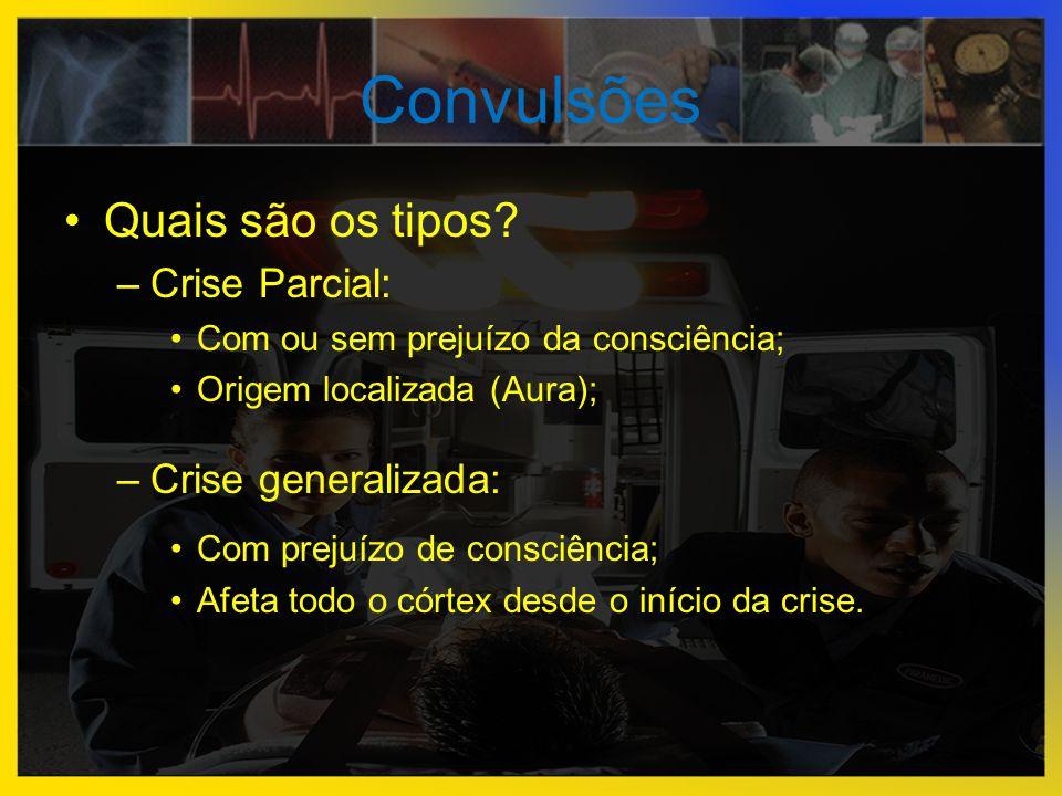Convulsões •Quais são os tipos? –Crise Parcial: •Com ou sem prejuízo da consciência; •Origem localizada (Aura); –Crise generalizada: •Com prejuízo de