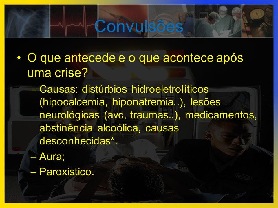 •O que antecede e o que acontece após uma crise? –Causas: distúrbios hidroeletrolíticos (hipocalcemia, hiponatremia..), lesões neurológicas (avc, trau