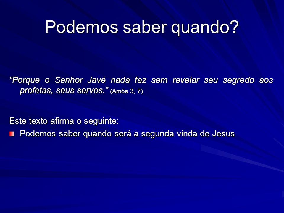"""Podemos saber quando? """"Porque o Senhor Javé nada faz sem revelar seu segredo aos profetas, seus servos."""" (Amós 3, 7) Este texto afirma o seguinte: Pod"""