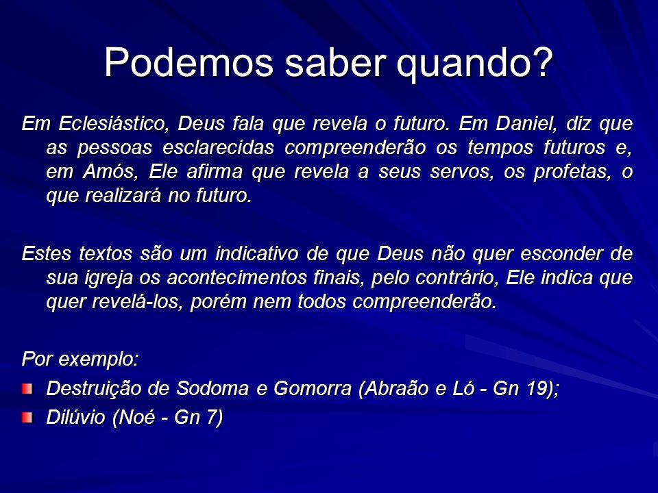 Podemos saber quando? Em Eclesiástico, Deus fala que revela o futuro. Em Daniel, diz que as pessoas esclarecidas compreenderão os tempos futuros e, em