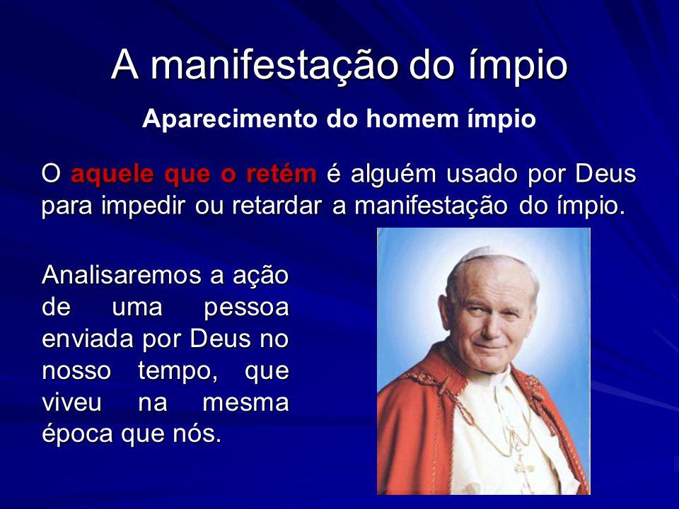 A manifestação do ímpio O aquele que o retém é alguém usado por Deus para impedir ou retardar a manifestação do ímpio. Aparecimento do homem ímpio Ana