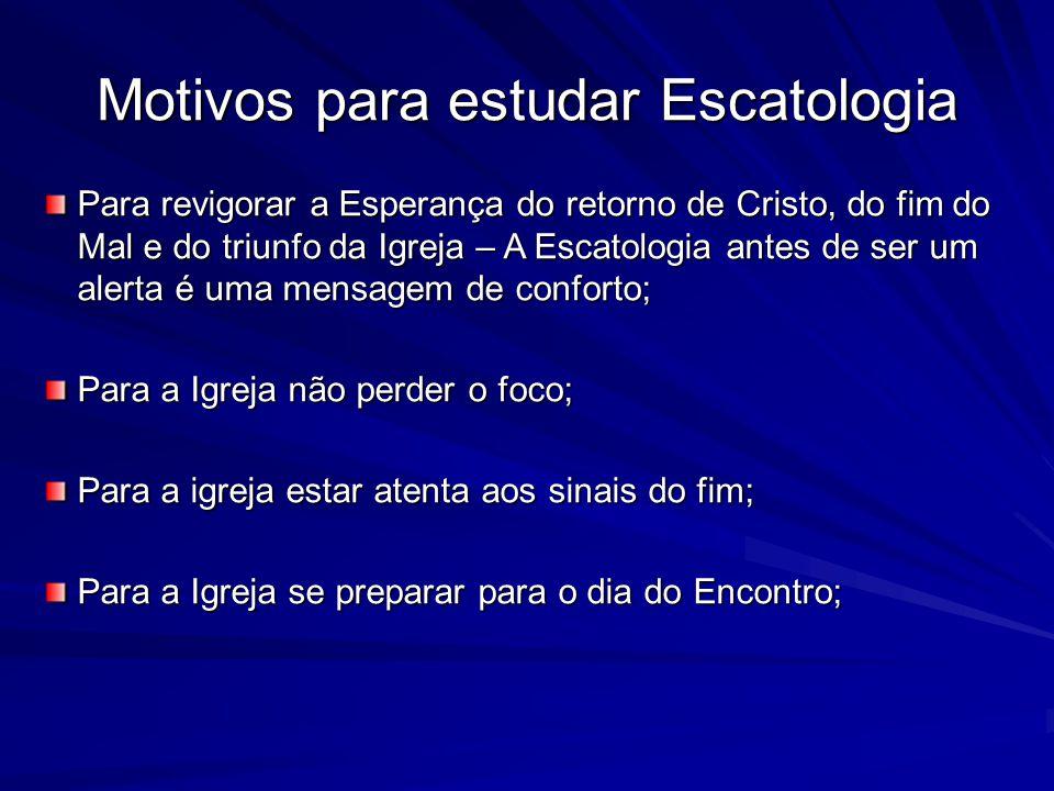 Motivos para estudar Escatologia Para revigorar a Esperança do retorno de Cristo, do fim do Mal e do triunfo da Igreja – A Escatologia antes de ser um