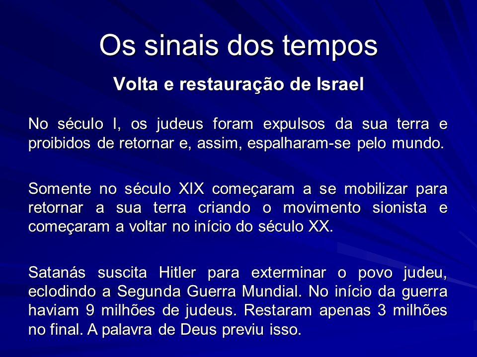 Os sinais dos tempos Volta e restauração de Israel No século I, os judeus foram expulsos da sua terra e proibidos de retornar e, assim, espalharam-se