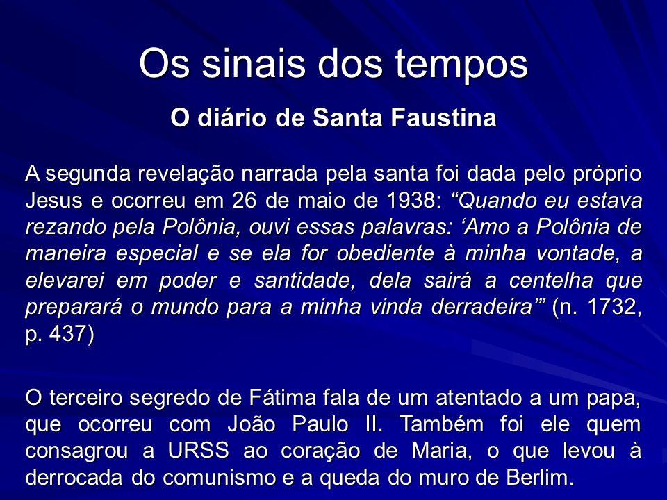 """Os sinais dos tempos O diário de Santa Faustina A segunda revelação narrada pela santa foi dada pelo próprio Jesus e ocorreu em 26 de maio de 1938: """"Q"""