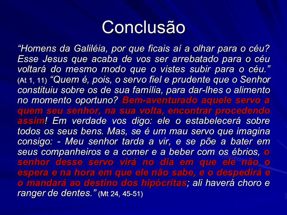 """Conclusão """"Homens da Galiléia, por que ficais aí a olhar para o céu? Esse Jesus que acaba de vos ser arrebatado para o céu voltará do mesmo modo que o"""