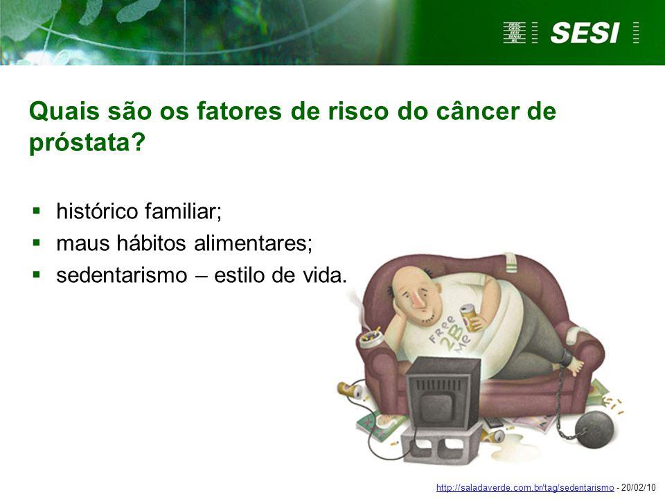 Quais são os fatores de risco do câncer de próstata?  histórico familiar;  maus hábitos alimentares;  sedentarismo – estilo de vida. http://saladav