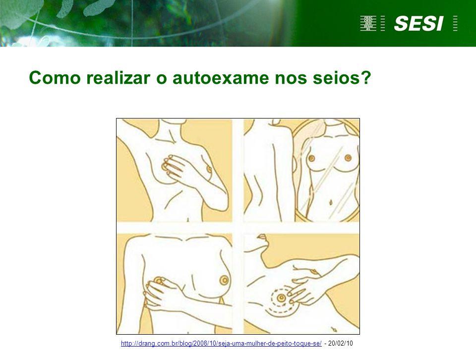 Como realizar o autoexame nos seios? http://drang.com.br/blog/2008/10/seja-uma-mulher-de-peito-toque-se/http://drang.com.br/blog/2008/10/seja-uma-mulh