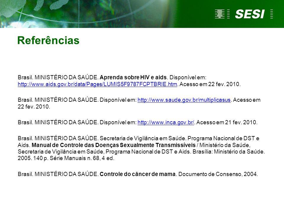 Referências Brasil. MINISTÉRIO DA SAÚDE. Aprenda sobre HIV e aids. Disponível em: http://www.aids.gov.br/data/Pages/LUMIS5F9787FCPTBRIE.htm. Acesso em
