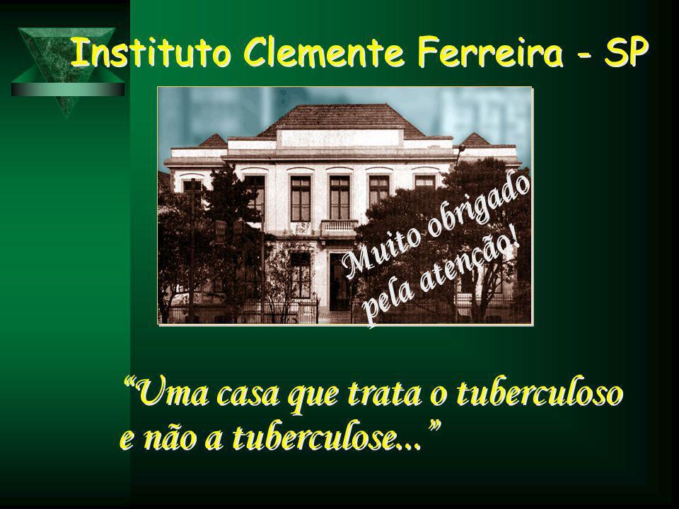 Instituto Clemente Ferreira - SP Uma casa que trata o tuberculoso e não a tuberculose... Uma casa que trata o tuberculoso e não a tuberculose... Muito obrigado pela atenção.