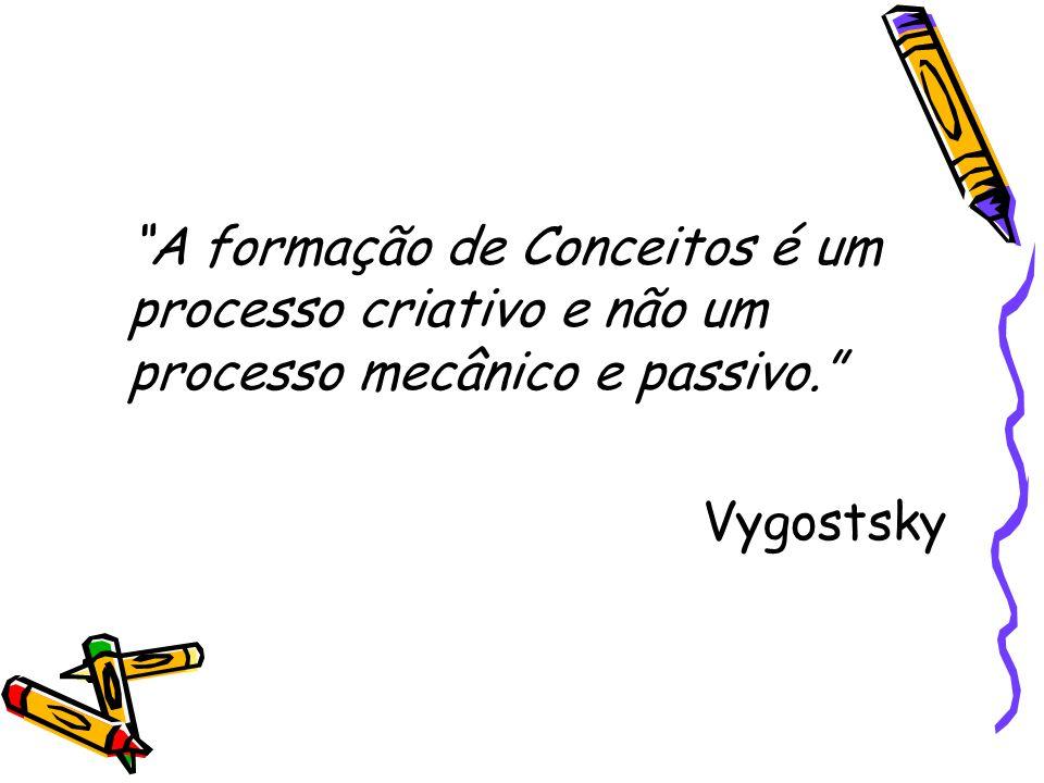 """""""A formação de Conceitos é um processo criativo e não um processo mecânico e passivo."""" Vygostsky"""