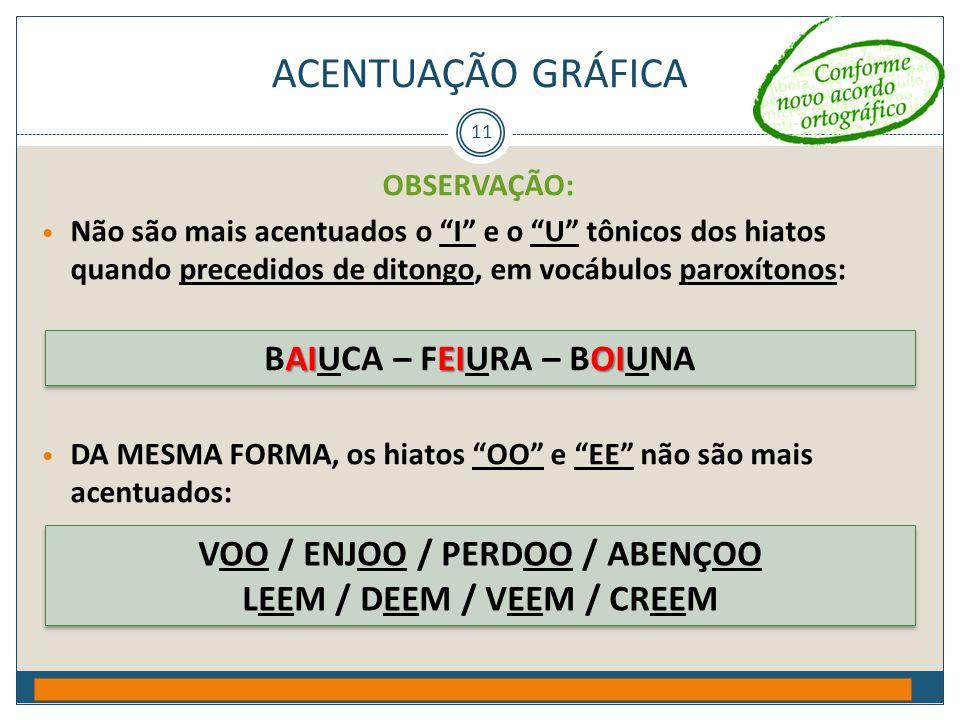 """ACENTUAÇÃO GRÁFICA Prof. Jorge Henrique - 2009 11 OBSERVAÇÃO: • Não são mais acentuados o """"I"""" e o """"U"""" tônicos dos hiatos quando precedidos de ditongo,"""