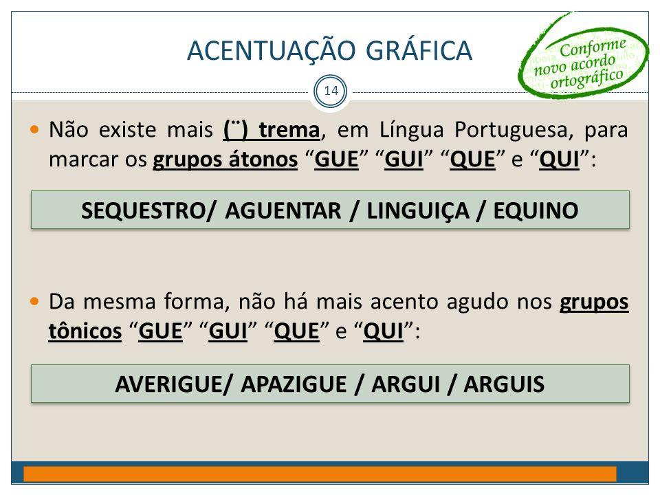 """ACENTUAÇÃO GRÁFICA Prof. Jorge Henrique - 2009 14  Não existe mais (¨) trema, em Língua Portuguesa, para marcar os grupos átonos """"GUE"""" """"GUI"""" """"QUE"""" e"""