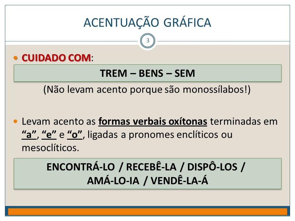 ACENTUAÇÃO GRÁFICA Prof. Jorge Henrique - 2009 3  CUIDADO COM  CUIDADO COM: (Não levam acento porque são monossílabos!)  Levam acento as formas ver