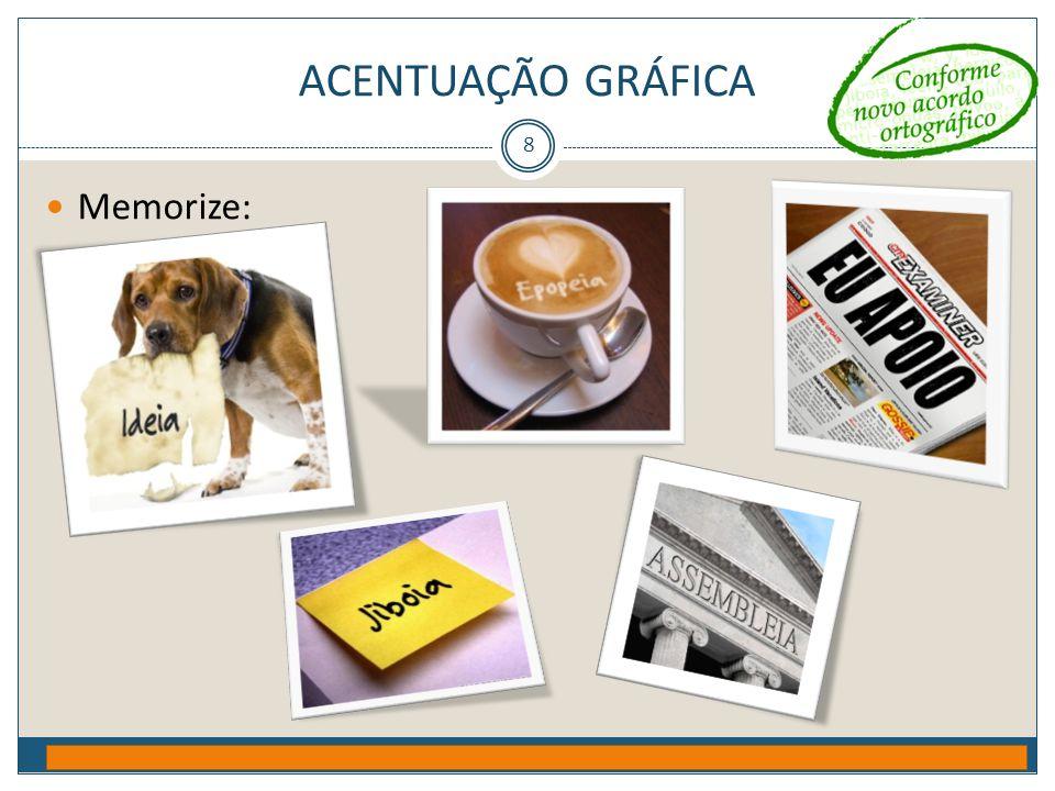 ACENTUAÇÃO GRÁFICA Prof. Jorge Henrique - 2009 8  Memorize: