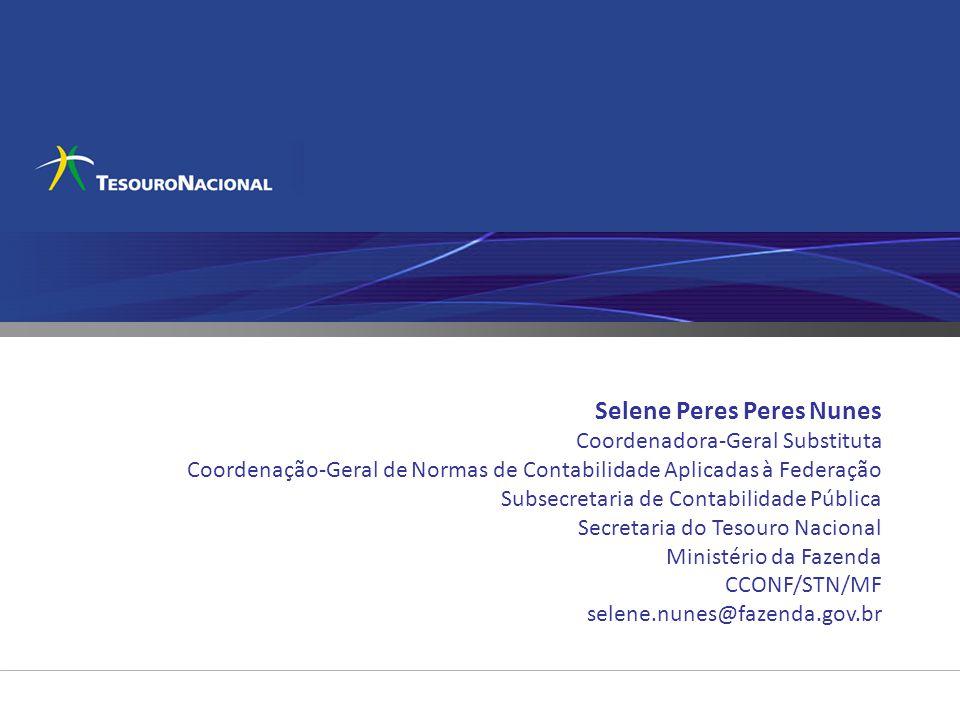 Selene Peres Peres Nunes Coordenadora-Geral Substituta Coordenação-Geral de Normas de Contabilidade Aplicadas à Federação Subsecretaria de Contabilida