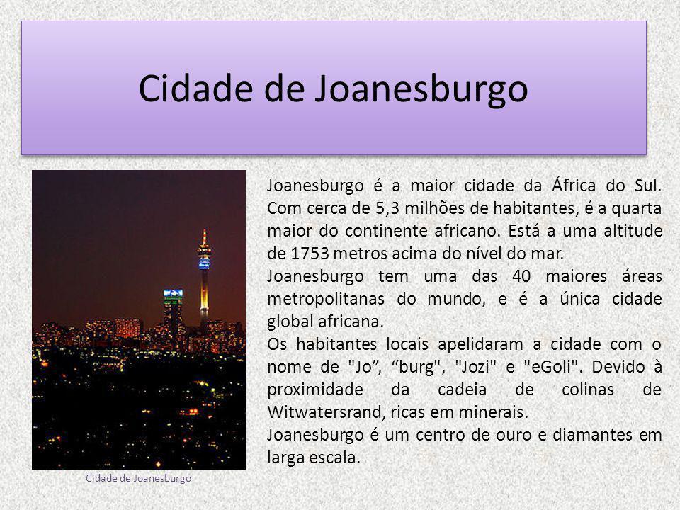 Cidade de Joanesburgo Joanesburgo é a maior cidade da África do Sul.