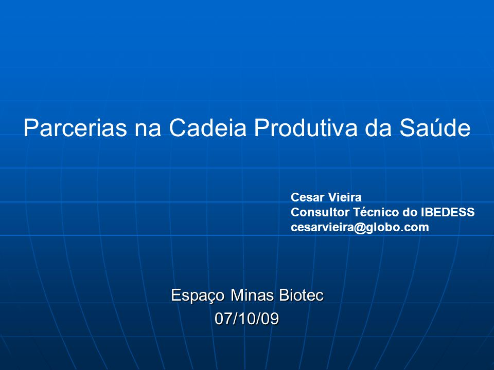 Parcerias na Cadeia Produtiva da Saúde Espaço Minas Biotec 07/10/09 Cesar Vieira Consultor Técnico do IBEDESS cesarvieira@globo.com