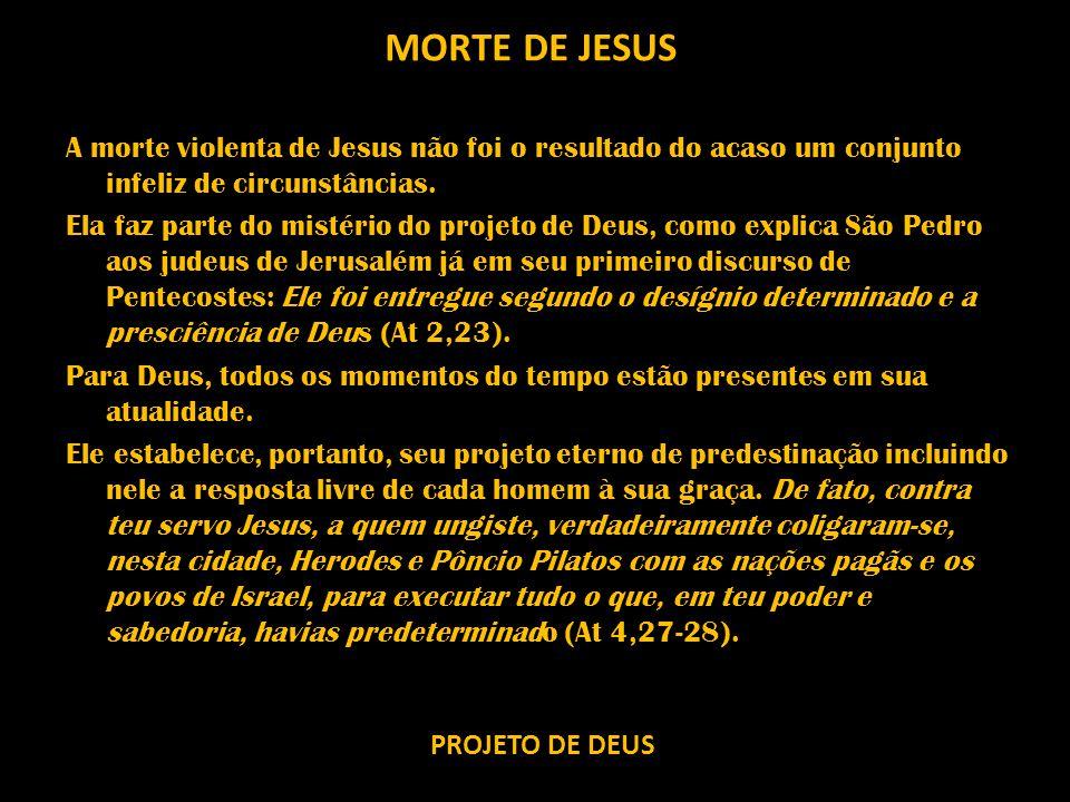 PROJETO DE DEUS MORTE DE JESUS A morte violenta de Jesus não foi o resultado do acaso um conjunto infeliz de circunstâncias. Ela faz parte do mistério
