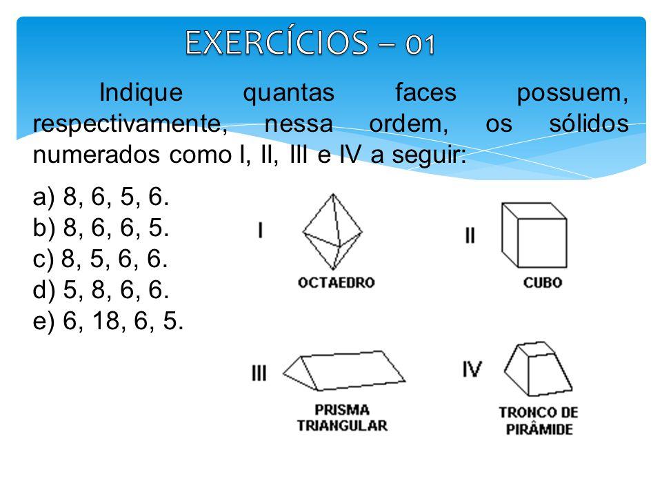 Indique quantas faces possuem, respectivamente, nessa ordem, os sólidos numerados como I, II, III e IV a seguir: a) 8, 6, 5, 6. b) 8, 6, 6, 5. c) 8, 5