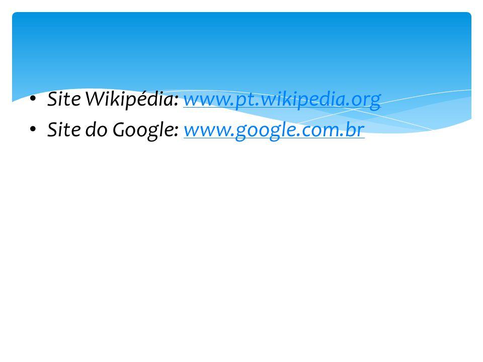 •S•Site Wikipédia: www.pt.wikipedia.org •S•Site do Google: www.google.com.br