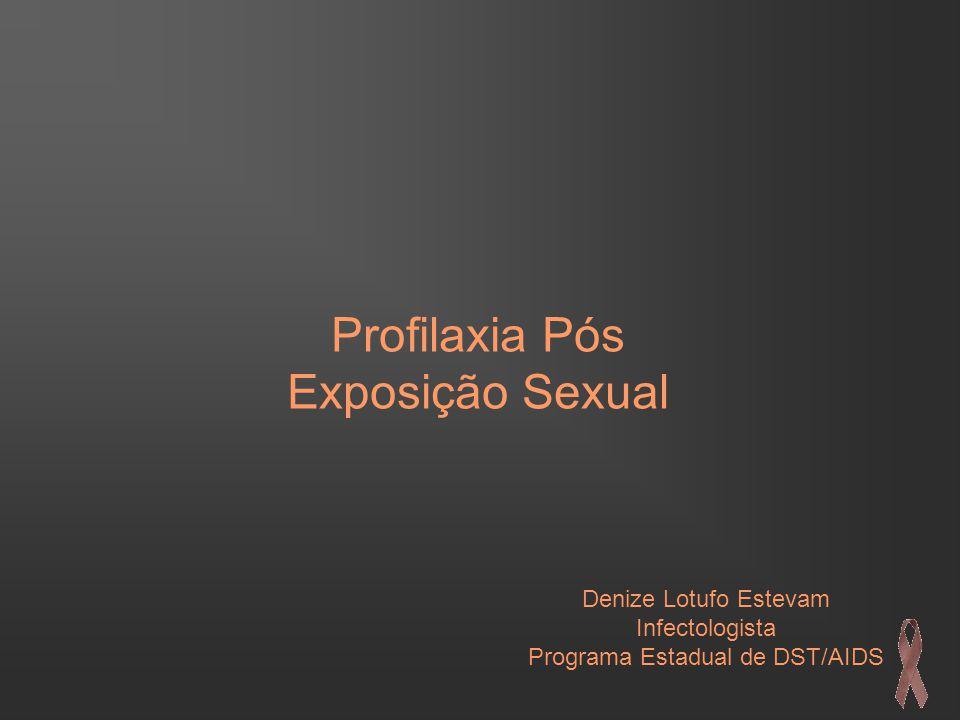 Profilaxia Pós Exposição Sexual Denize Lotufo Estevam Infectologista Programa Estadual de DST/AIDS
