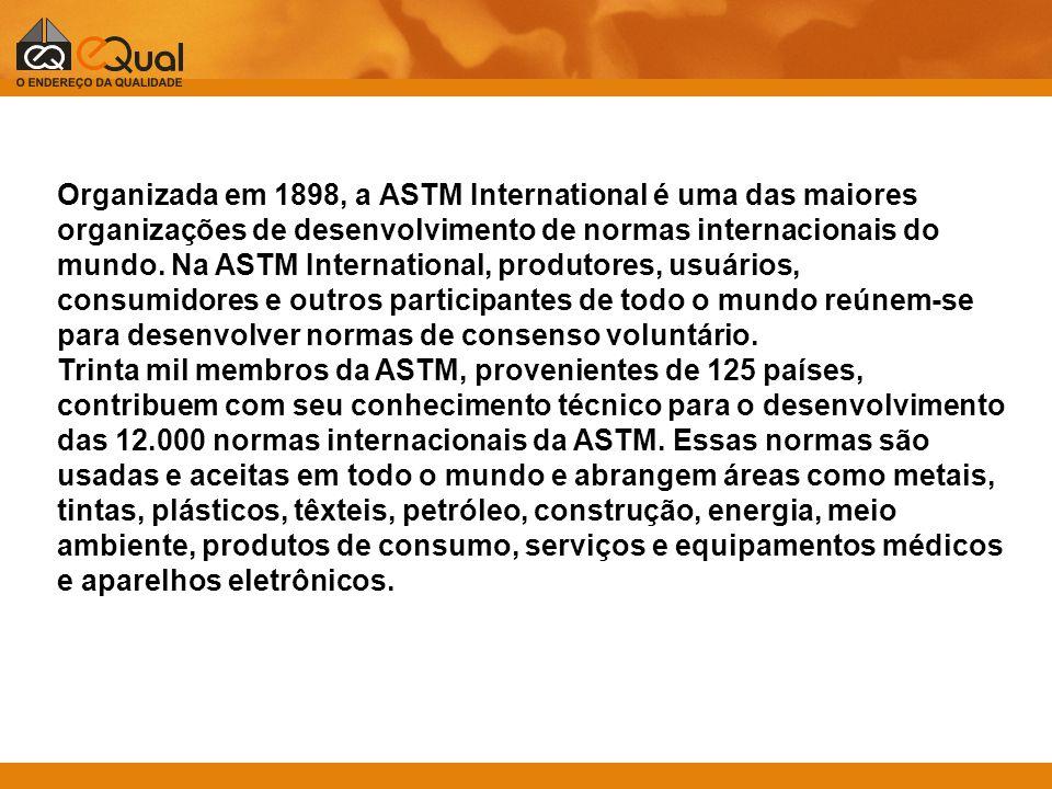 Organizada em 1898, a ASTM International é uma das maiores organizações de desenvolvimento de normas internacionais do mundo. Na ASTM International, p