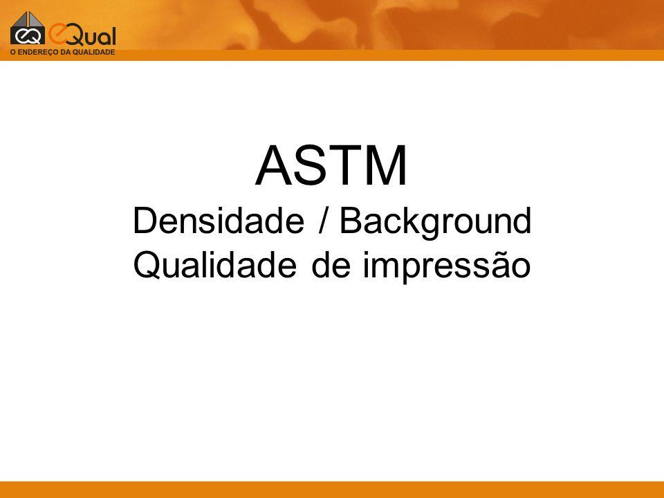 ASTM Densidade / Background Qualidade de impressão