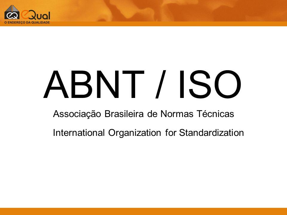 ABNT / ISO Associação Brasileira de Normas Técnicas International Organization for Standardization