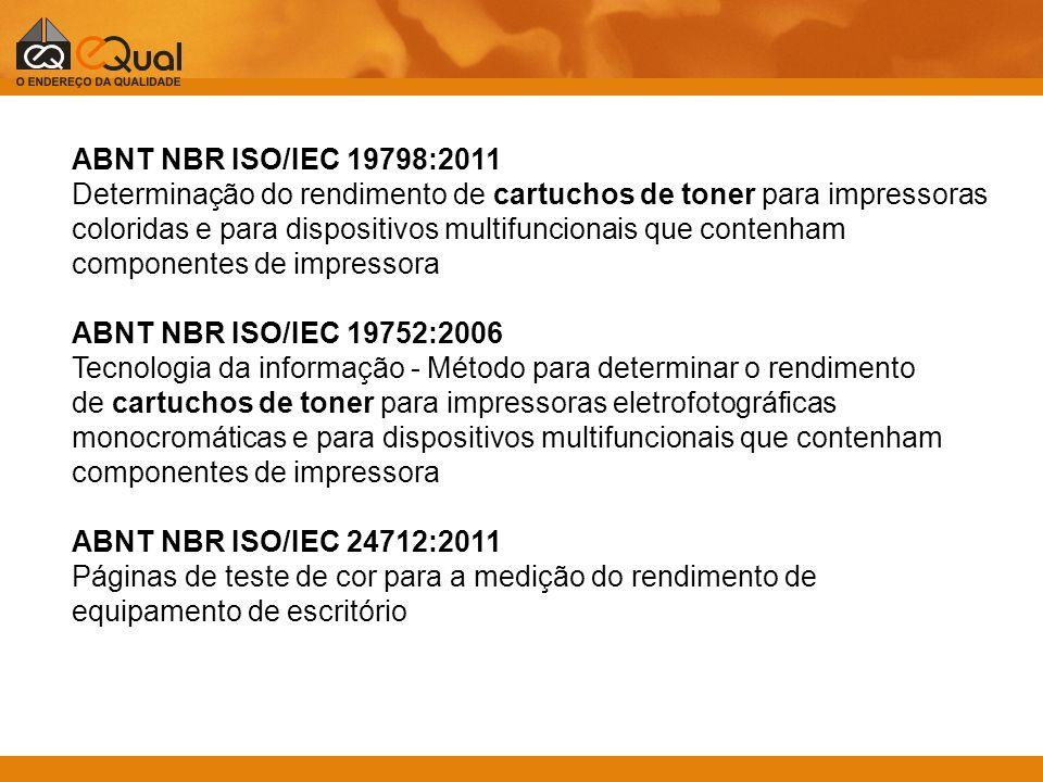 ABNT NBR ISO/IEC 19798:2011 Determinação do rendimento de cartuchos de toner para impressoras coloridas e para dispositivos multifuncionais que conten