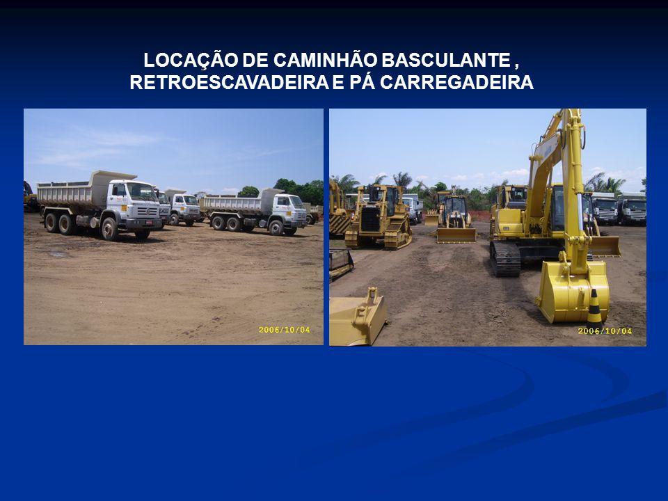 LOCAÇÃO DE CAMINHÃO BASCULANTE, RETROESCAVADEIRA E PÁ CARREGADEIRA