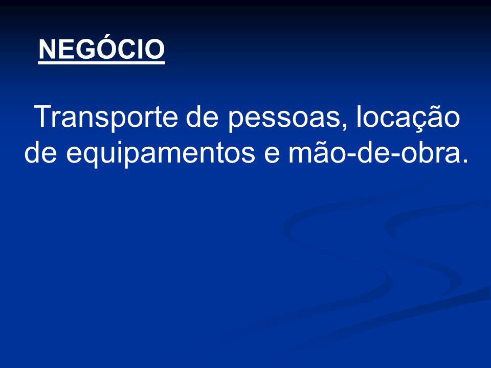 Transporte de pessoas, locação de equipamentos e mão-de-obra. NEGÓCIO