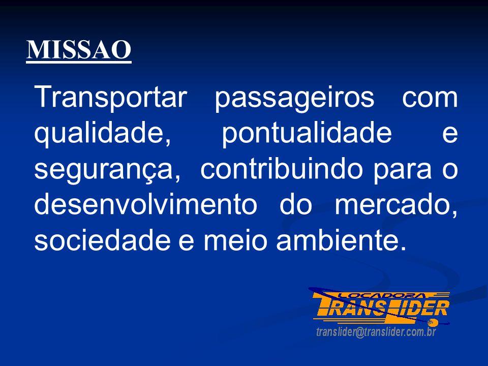 Transportar passageiros com qualidade, pontualidade e segurança, contribuindo para o desenvolvimento do mercado, sociedade e meio ambiente. MISSAO