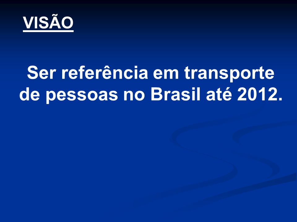 Ser referência em transporte de pessoas no Brasil até 2012. VISÃO