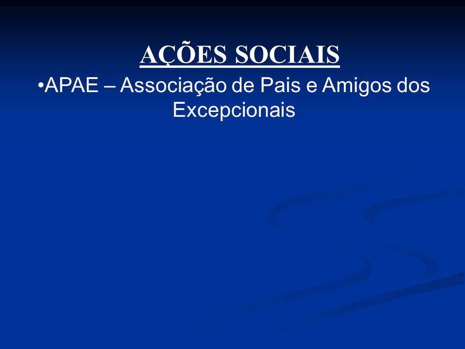 •APAE – Associação de Pais e Amigos dos Excepcionais AÇÕES SOCIAIS