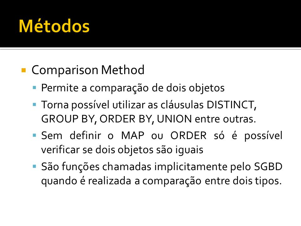  Comparison Method  Permite a comparação de dois objetos  Torna possível utilizar as cláusulas DISTINCT, GROUP BY, ORDER BY, UNION entre outras.