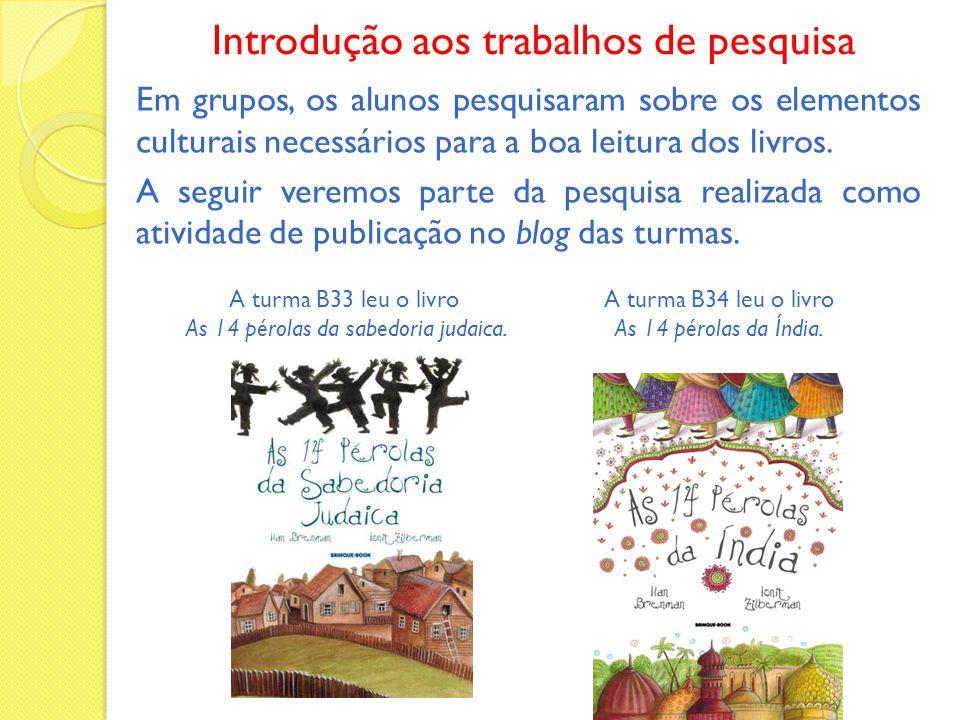 Introdução aos trabalhos de pesquisa Em grupos, os alunos pesquisaram sobre os elementos culturais necessários para a boa leitura dos livros.
