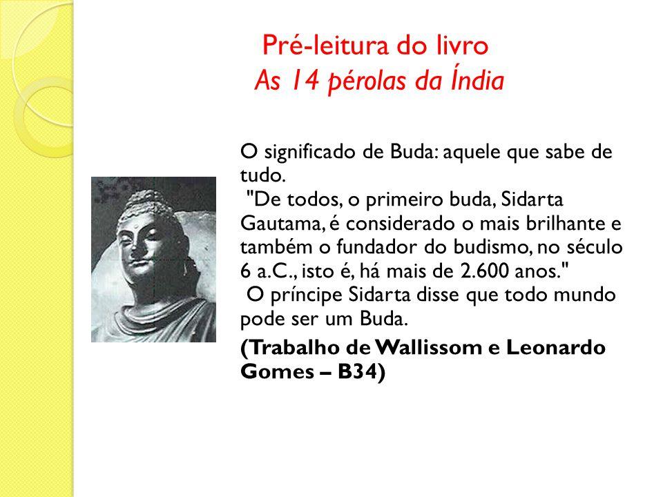 Pré-leitura do livro As 14 pérolas da Índia O significado de Buda: aquele que sabe de tudo.