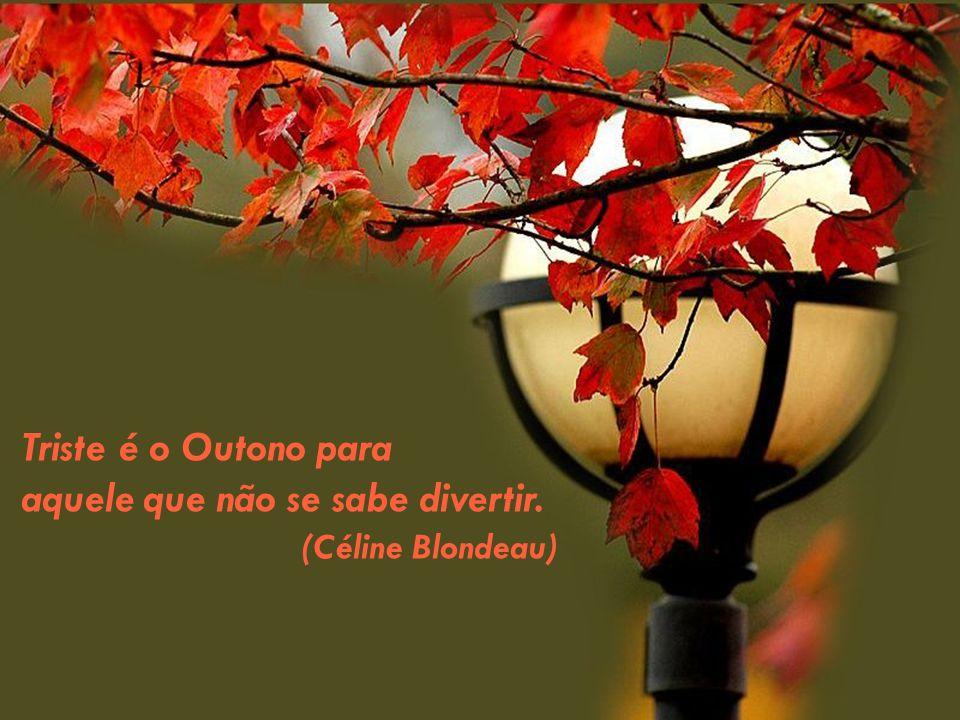 Triste é o Outono para aquele que não se sabe divertir. (Céline Blondeau)