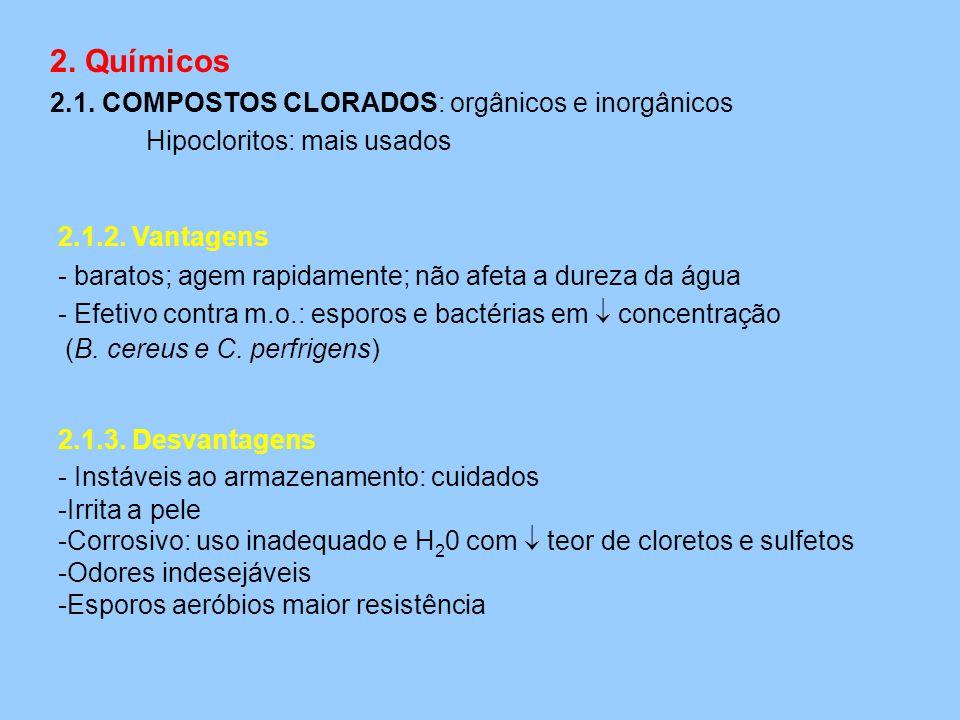 2. Químicos 2.1. COMPOSTOS CLORADOS: orgânicos e inorgânicos Hipocloritos: mais usados 2.1.2. Vantagens - baratos; agem rapidamente; não afeta a durez
