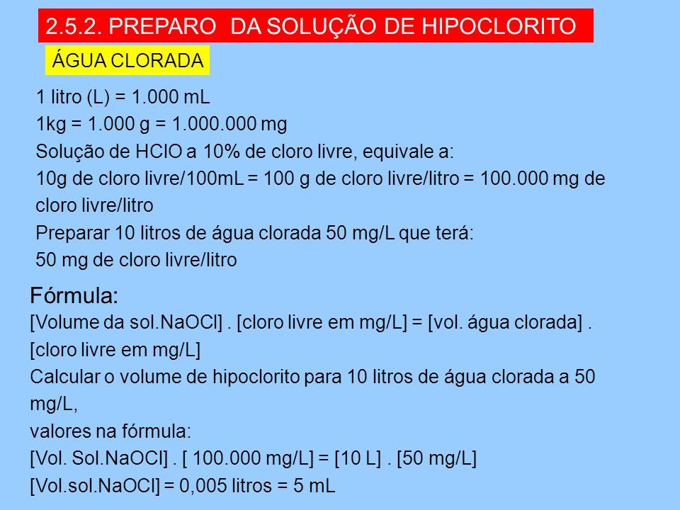 2.5.2. PREPARO DA SOLUÇÃO DE HIPOCLORITO 1 litro (L) = 1.000 mL 1kg = 1.000 g = 1.000.000 mg Solução de HClO a 10% de cloro livre, equivale a: 10g de