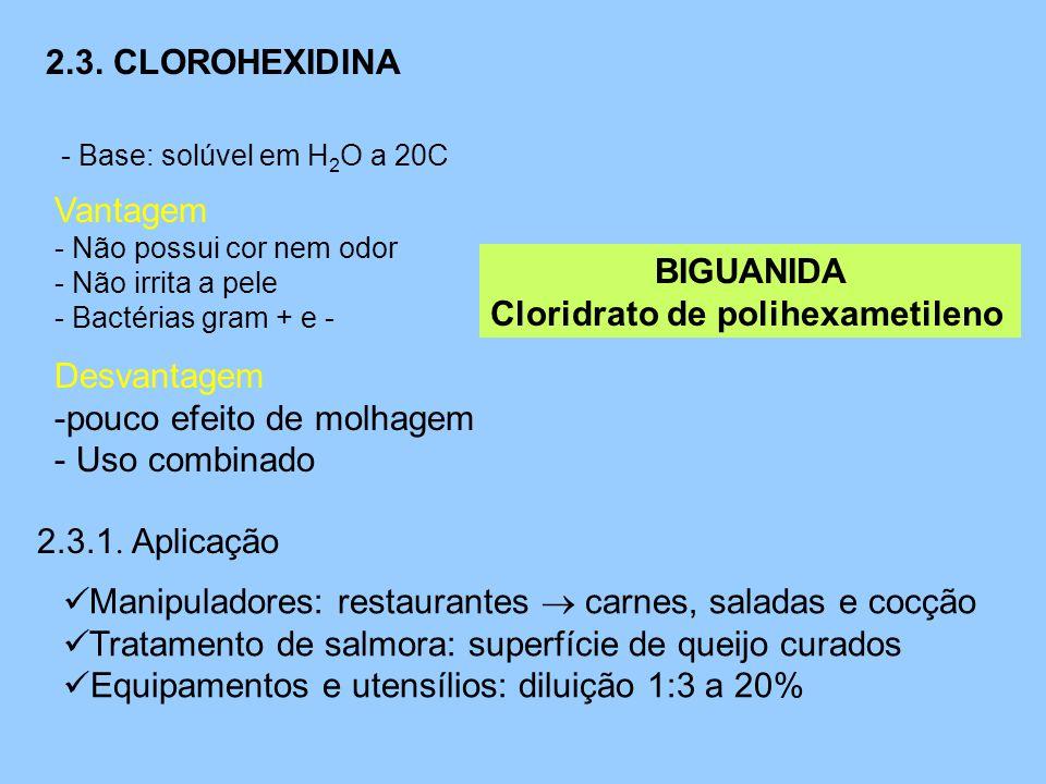 2.3. CLOROHEXIDINA - Base: solúvel em H 2 O a 20C Vantagem - Não possui cor nem odor - Não irrita a pele - Bactérias gram + e - Desvantagem -pouco efe