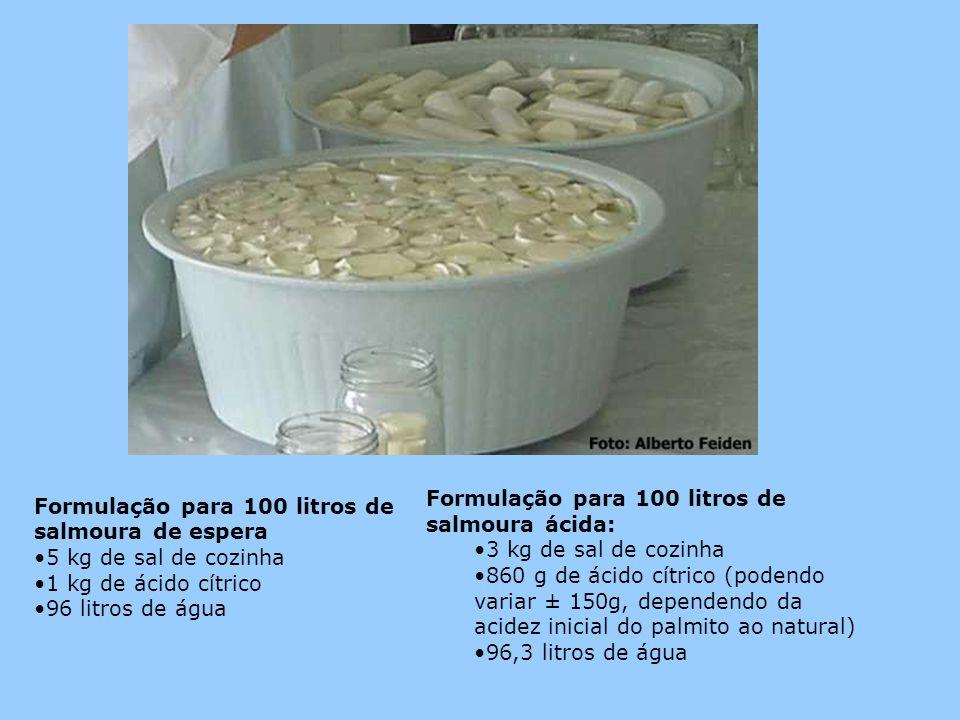 Formulação para 100 litros de salmoura de espera •5 kg de sal de cozinha •1 kg de ácido cítrico •96 litros de água Formulação para 100 litros de salmo