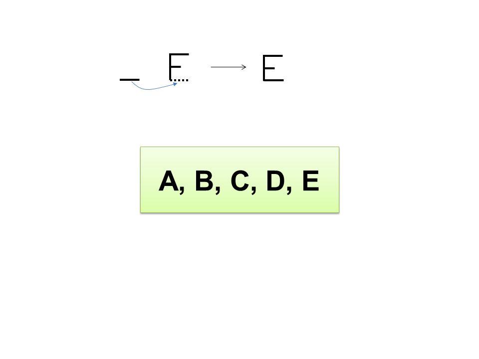 A, B, C, D, E A, B, C, D, E