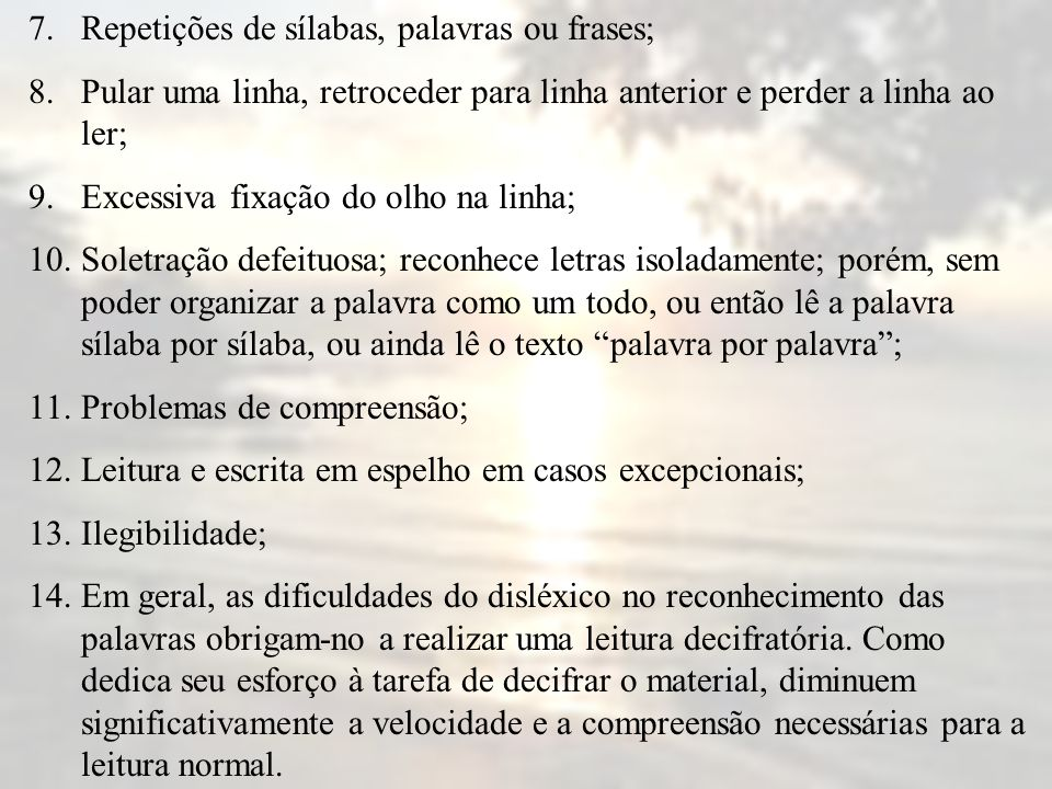 7. Repetições de sílabas, palavras ou frases; 8.Pular uma linha, retroceder para linha anterior e perder a linha ao ler; 9.Excessiva fixação do olho n