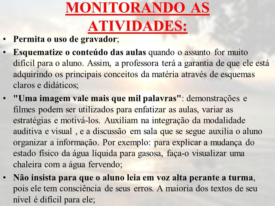 MONITORANDO AS ATIVIDADES: •Permita o uso de gravador; •Esquematize o conteúdo das aulas quando o assunto for muito difícil para o aluno. Assim, a pro