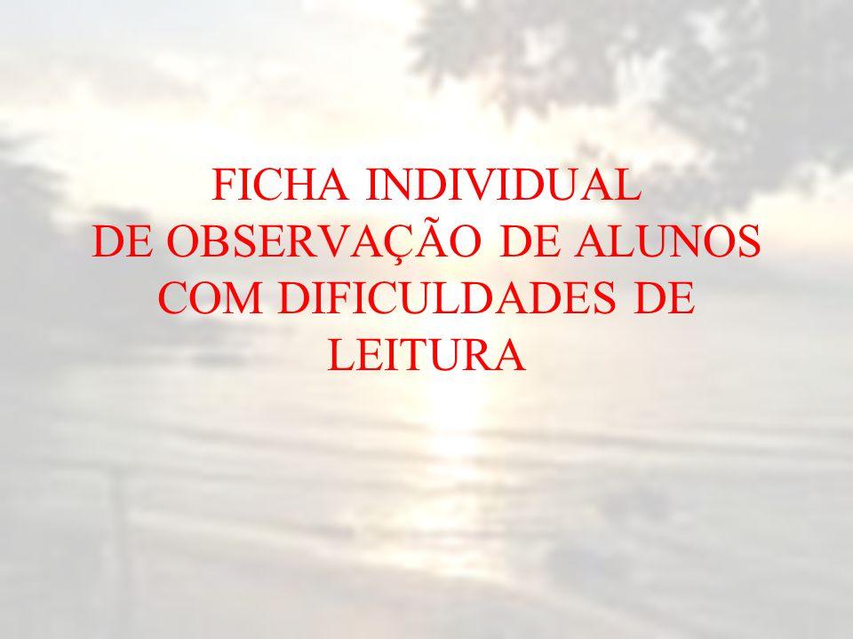 FICHA INDIVIDUAL DE OBSERVAÇÃO DE ALUNOS COM DIFICULDADES DE LEITURA