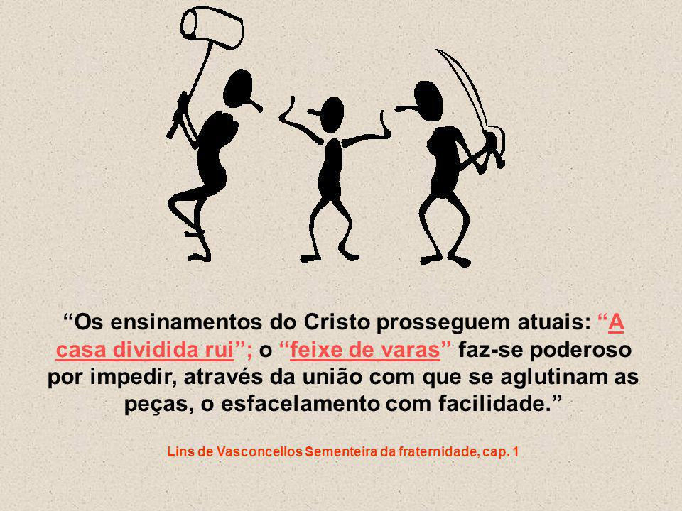 """""""Os ensinamentos do Cristo prosseguem atuais: """"A casa dividida rui""""; o """"feixe de varas"""" faz-se poderoso por impedir, através da união com que se aglut"""