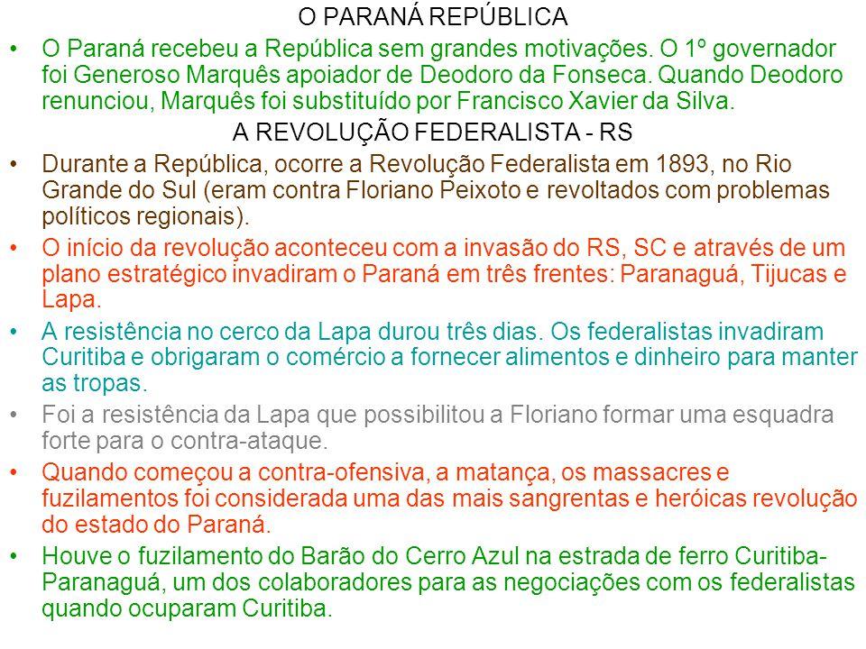 O PARANÁ REPÚBLICA •O Paraná recebeu a República sem grandes motivações. O 1º governador foi Generoso Marquês apoiador de Deodoro da Fonseca. Quando D