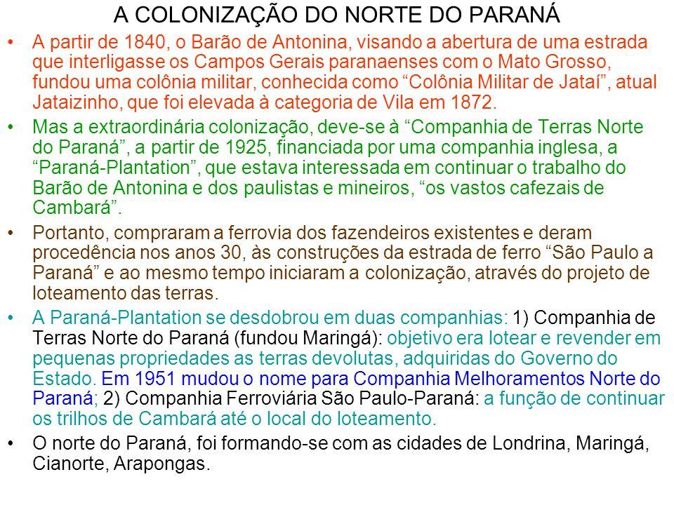A COLONIZAÇÃO DO NORTE DO PARANÁ •A partir de 1840, o Barão de Antonina, visando a abertura de uma estrada que interligasse os Campos Gerais paranaens
