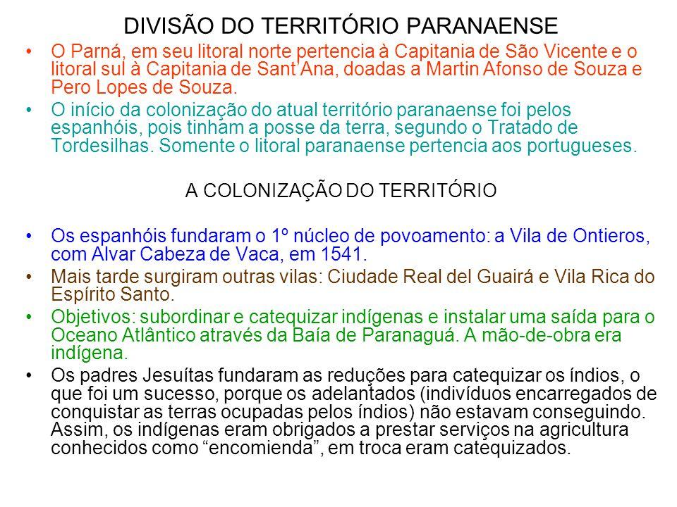 DIVISÃO DO TERRITÓRIO PARANAENSE •O Parná, em seu litoral norte pertencia à Capitania de São Vicente e o litoral sul à Capitania de Sant'Ana, doadas a